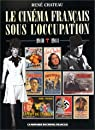 Le cinéma français sous l'Occupation : 1940-1944 par Château