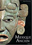 Mexique ancien : Histoire et culture des Mayas, Aztèques et autres peuples précolombiens