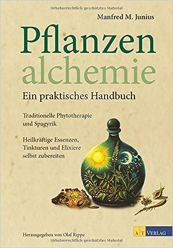 0e0a49a007a4d Pflanzenalchemie - Ein praktisches Handbuch  Traditionelle Phytotherapie  und Spagyrik Heilkräftige Essenzen