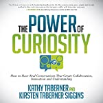 The Power of Curiosity: How to Have Real Conversations That Create Collaboration, Innovation and Understanding | Kathy Taberner,Kirsten Siggins