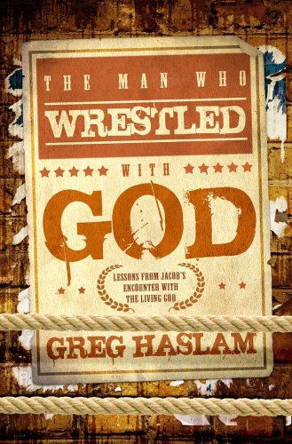 The Man Who Wrestled with God: Lessons from Jacob's Encounter with the Living God