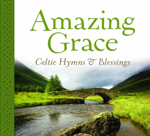 Amazing Grace Celtic Hymns & Blessings by Discovery House Publishers
