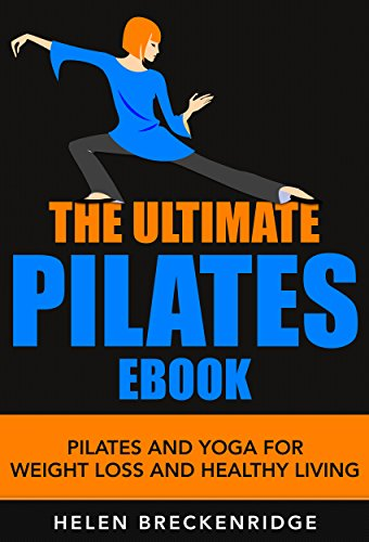 The Ultimate Pilates Ebook: Pilates and Yoga for Weight Loss and Healthy Living (Pilates, Pilates Ebook, Pilates For Beginners, Pilates Exercises, ...