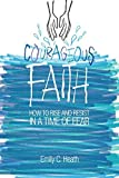 Courageous Faith: How to Rise and Resist in a Time of Fear
