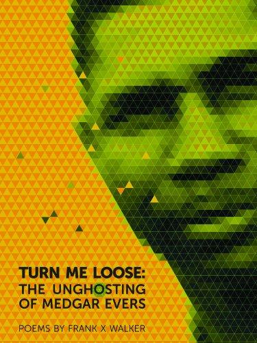 Turn Me Loose: The Unghosting of Medgar (Loose Walker)