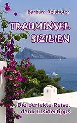 TRAUMINSEL SIZILIEN - Die perfekte Reise, dank Insidertipps
