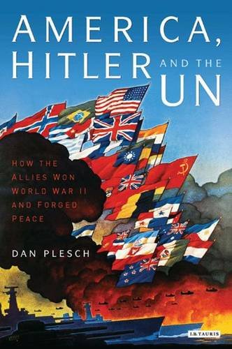 America, Hitler and the UN: How the Allies Won World War II and Forged Peace
