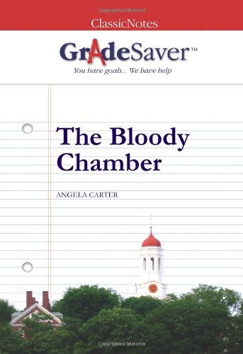 GradeSaver (tm) ClassicNotes The Bloody Chamber: Study Guide