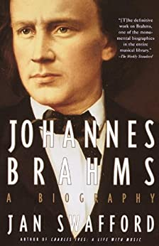 Johannes Brahms: A Biography by [Swafford, Jan]