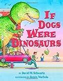 If Dogs Were Dinosaurs, David M. Schwartz, 0439676126