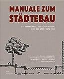 Manuale zum Städtebau. Die Systematisierung des Wissens von der Stadt: 1870-1950