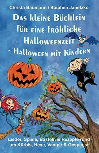 Das kleine Büchlein für eine fröhliche Halloweenzeit - Halloween mit Kindern: Lieder, Spiele, Basteln und Rezepte rund um Kürbis, Hexe, Vampir und Gespenst (German Edition) -