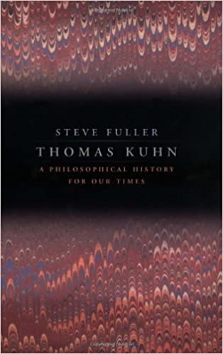 Thomas Kuhn: A Philosophical History for Our Times by Steve Fuller (2000-06-01)