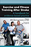 Exercise and Fitness Training after Stroke : A Handbook for Evidence-Based Practice, , 0702043389