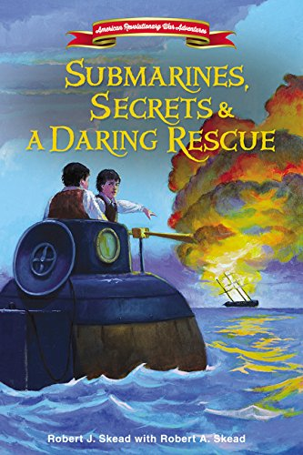 Submarines, Secrets and a Daring Rescue (American Revolutionary War (Super Submarines)