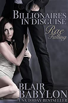 Rae Falling (Billionaires in Disguise: Rae, Episode 1, A Romance) by [Babylon, Blair]