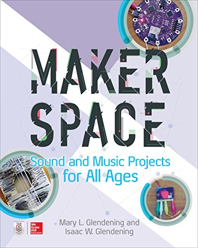 Makerspace Sound and Music Projects for All Ages by McGraw-Hill Education TAB