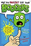 Why You Shouldn't Eat Your Boogers: Gross but True Things You Don't Want to Know About Your Body