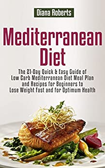 Mediterranean Diet: The 21-Day Quick & Easy Guide of Low