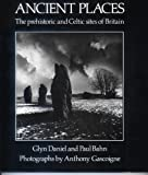 img - for Ancient Places: The Prehistoric and Celtic Sites of Britain book / textbook / text book