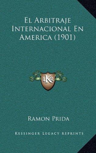 El Arbitraje Internacional En America (1901) (Spanish Edition) [Ramon Prida] (Tapa Dura)