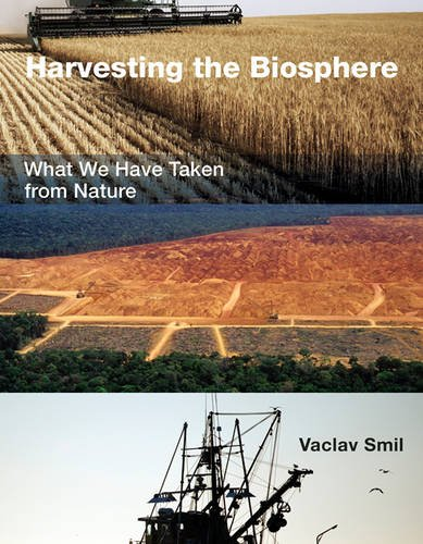 Harvesting The Biosphere  What We Have Taken From Nature  Mit Press