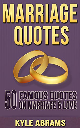 marriage quotes 50 famous quotes on marriage and love kindle