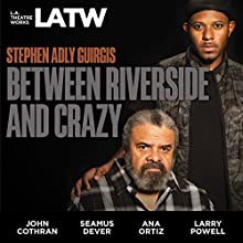 Between Riverside and Crazy Audiobook by Stephen Adly Guirgis Narrated by Elisa Bocanegra, John Cothran, Seamus Dever, James Martinez, Ana Ortiz, Larry Powell, Emily Swallow