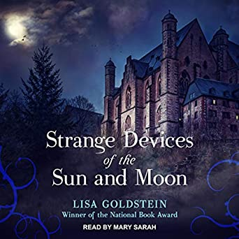 Strange Devices of the Sun and Moon by Lisa Goldstein science fiction and fantasy book and audiobook reviews