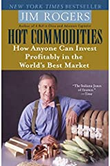Hot Commodities: How Anyone Can Invest Profitably in the World's Best Market by Jim Rogers (2007-03-27) Paperback