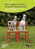 Das Jagdverhalten unserer Haushunde: Von der Einsamkeit des Hundehalters am Waldrand