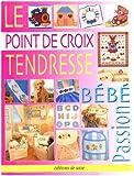 Le Point de Croix Tendresse. Bebe Passion 68 Modeles de Broderie Enfant 6 Planch