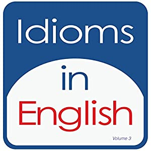 Idioms in English, Volume 3 Audiobook