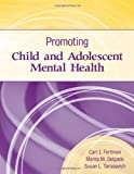 Promoting Child and Adolescent Mental Health, Carl I. Fertman and Susan L. Tarasevich, 1449658997