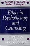 Ethics in Psychotherapy and Counseling : A Practical Guide for Psychologists, Pope, Kenneth S. and Vasquez, Melba J., 1555423477