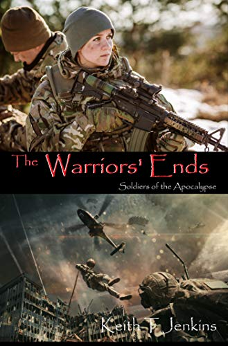 The Warriors' Ends: Soldiers of the Apocalypse by [Jenkins, Keith T]