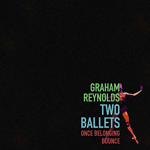 Graham Reynolds: Two Ballets