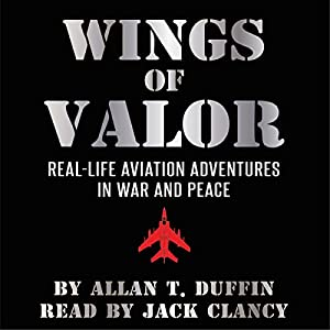 Wings of Valor: Real-Life Aviation Adventures in War and Peace Audiobook