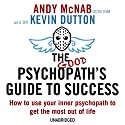 The Good Psychopath's Guide to Success Hörbuch von Andy McNab, Kevin Dutton Gesprochen von: Andy McNab, Kevin Dutton