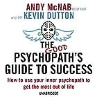 The Good Psychopath's Guide to Success Hörbuch von Andy McNab, Kevin Dutton Gesprochen von: Andy McNab, Kevin Dutton