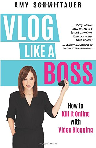 Vlog Like a Boss: How to Kill It Online with Video Blogging pdf