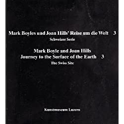 Mark Boyles und Joan Hills' Reise um die Welt 3; Schweizer Serie / Mark Boyle and Joan Hills Journey to the Surface of the Earth 3: The Swiss Site