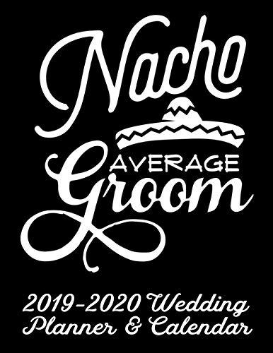 Nacho Average Groom 2019-2020 Wedding Planner & Calendar: Practical Wedding Planning for the Groom (Nacho Average Wedding Organizer and Planner) (Best Wedding Registries 2019)