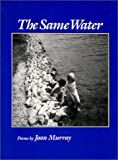 The Same Water : Poems, Murray, Joan, 0819511838