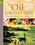 The Oil Painter's Bible: An Essential Reference for the Practising Artist