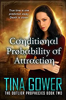 Conditional Probability of Attraction (The Outlier Prophecies Book 2) by [Gower, Tina]