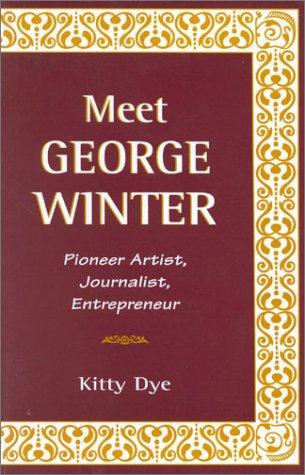 Download Meet George Winter: Pioneer Artist, Journalist, Entrepreneur pdf epub