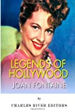 Legends of Hollywood: the Life of Joan Fontaine, Charles River Charles River Editors, 1499115172