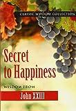 Secret to Happiness J XXIII Cwc (Classic Wisdom Collection)