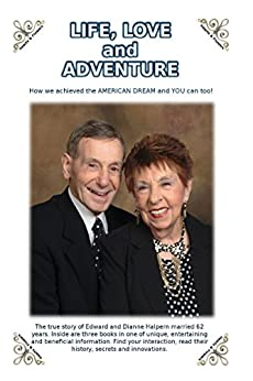 Life, Love, and Adventure: How we acheived the AMERICAN DREAM and YOU can too! by [Halpern, Edward]